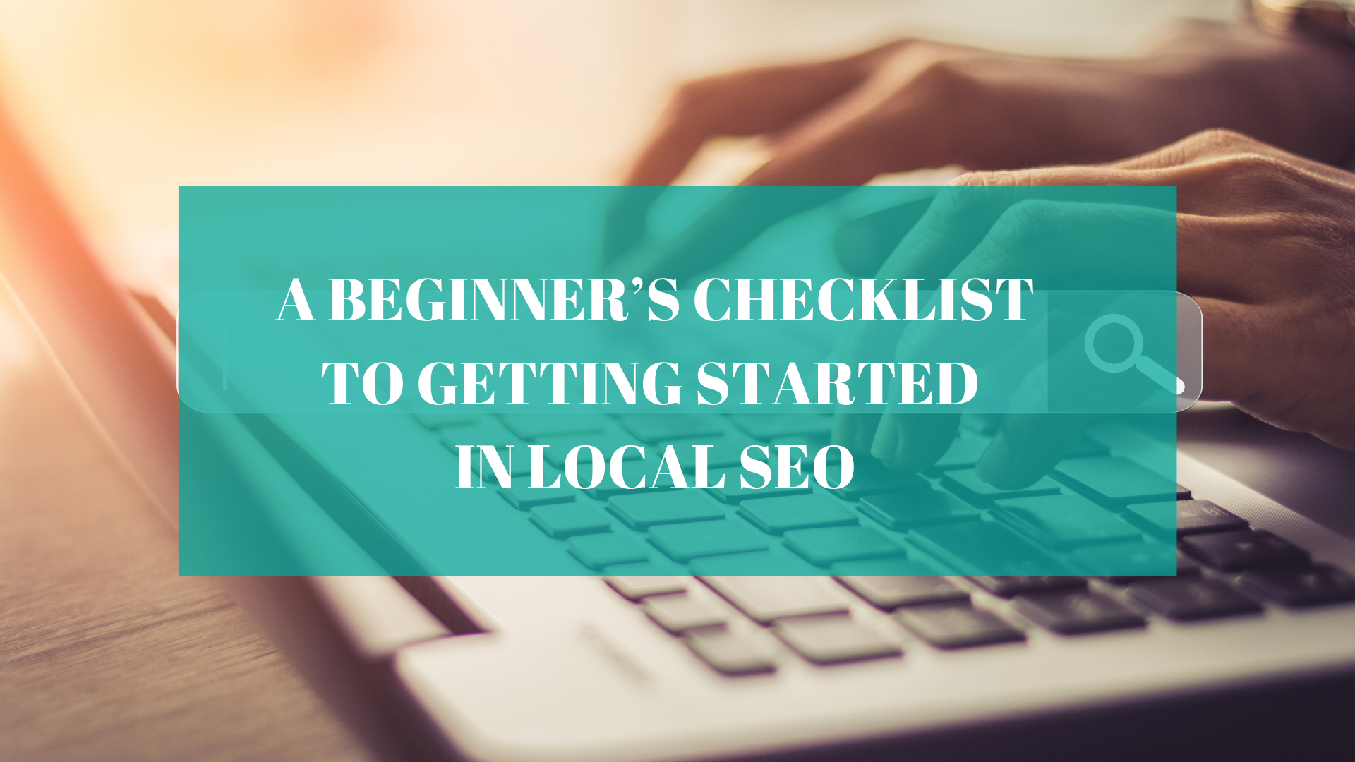 A Beginner's Checklist to Getting Started in Local SEO