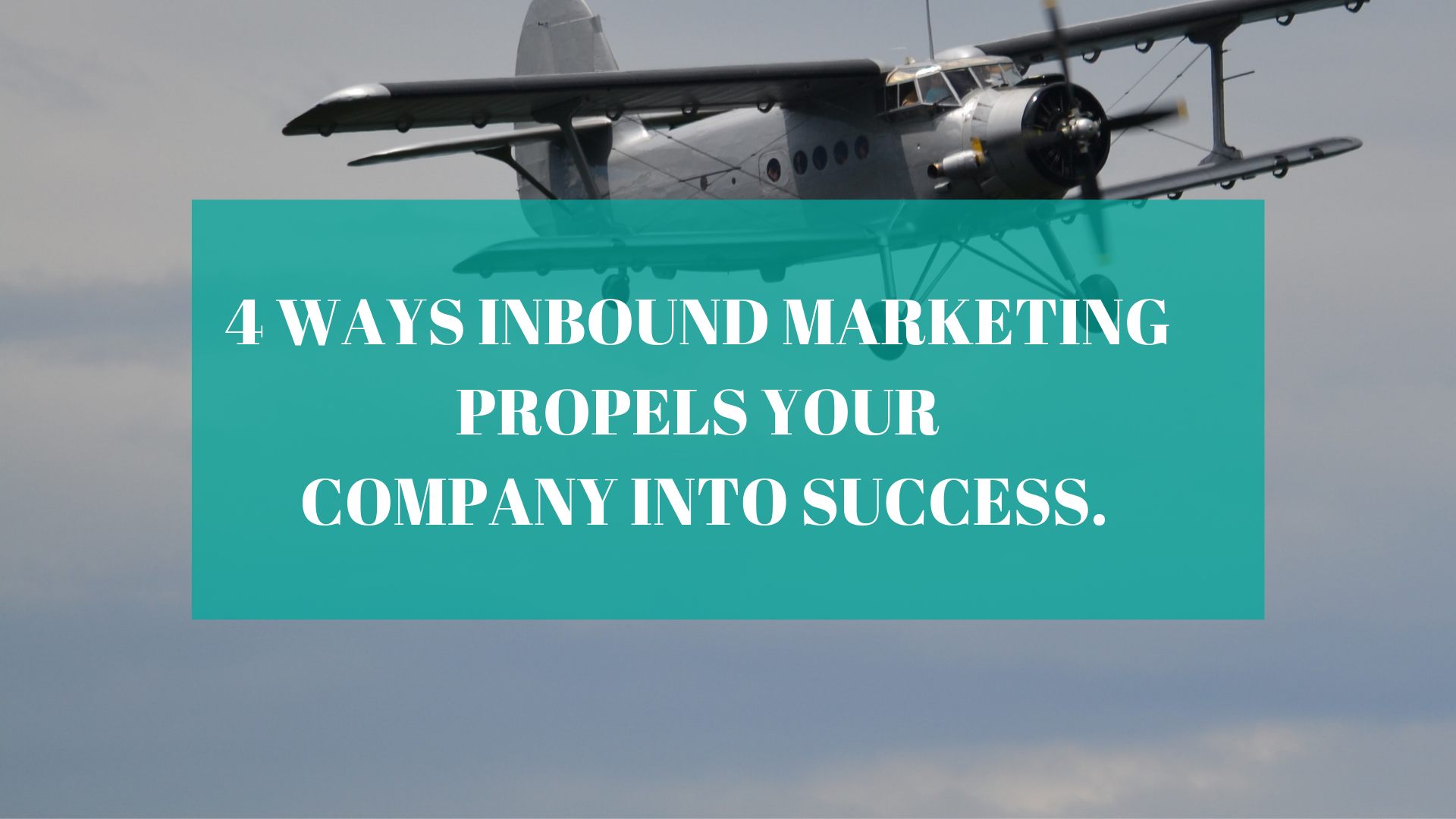 4 Ways Inbound Marketing Propels Your Company into Success.
