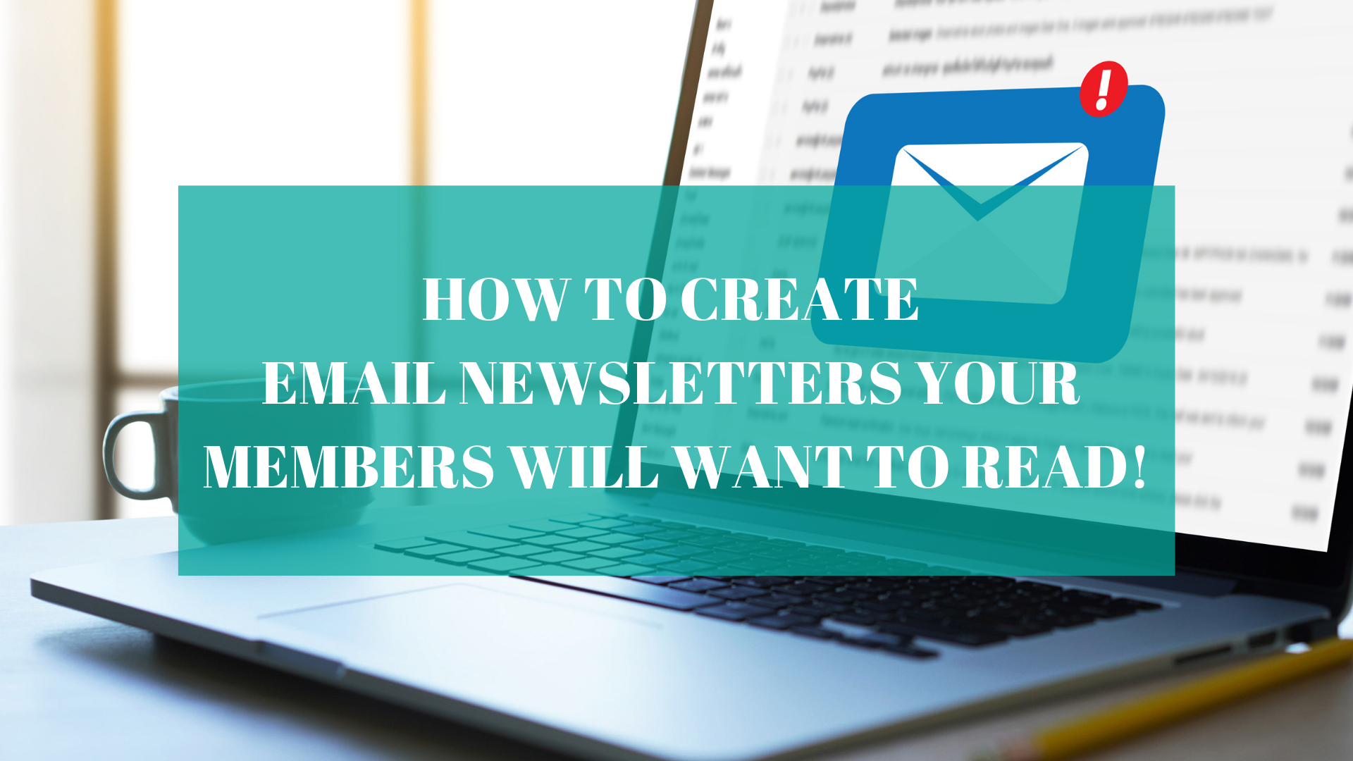How to Create Email Newsletters Your Members Will Want to Read