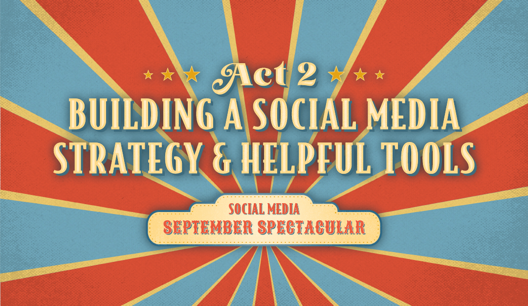 Act 2: Building Your Social Media Strategy and Helpful Tools | Social Media September Spectacular