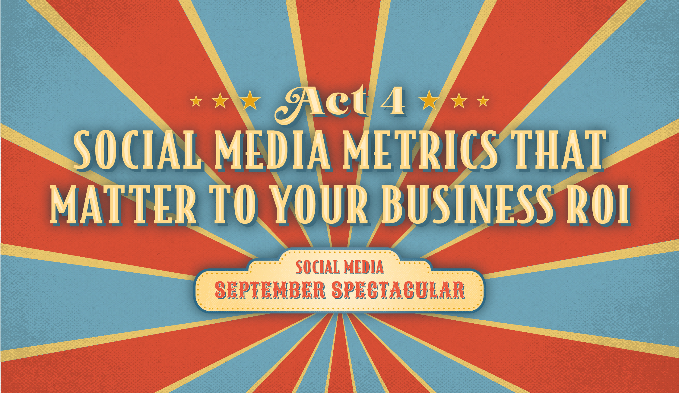 Act 4: Social Media Metrics that Matter to Your Business ROI