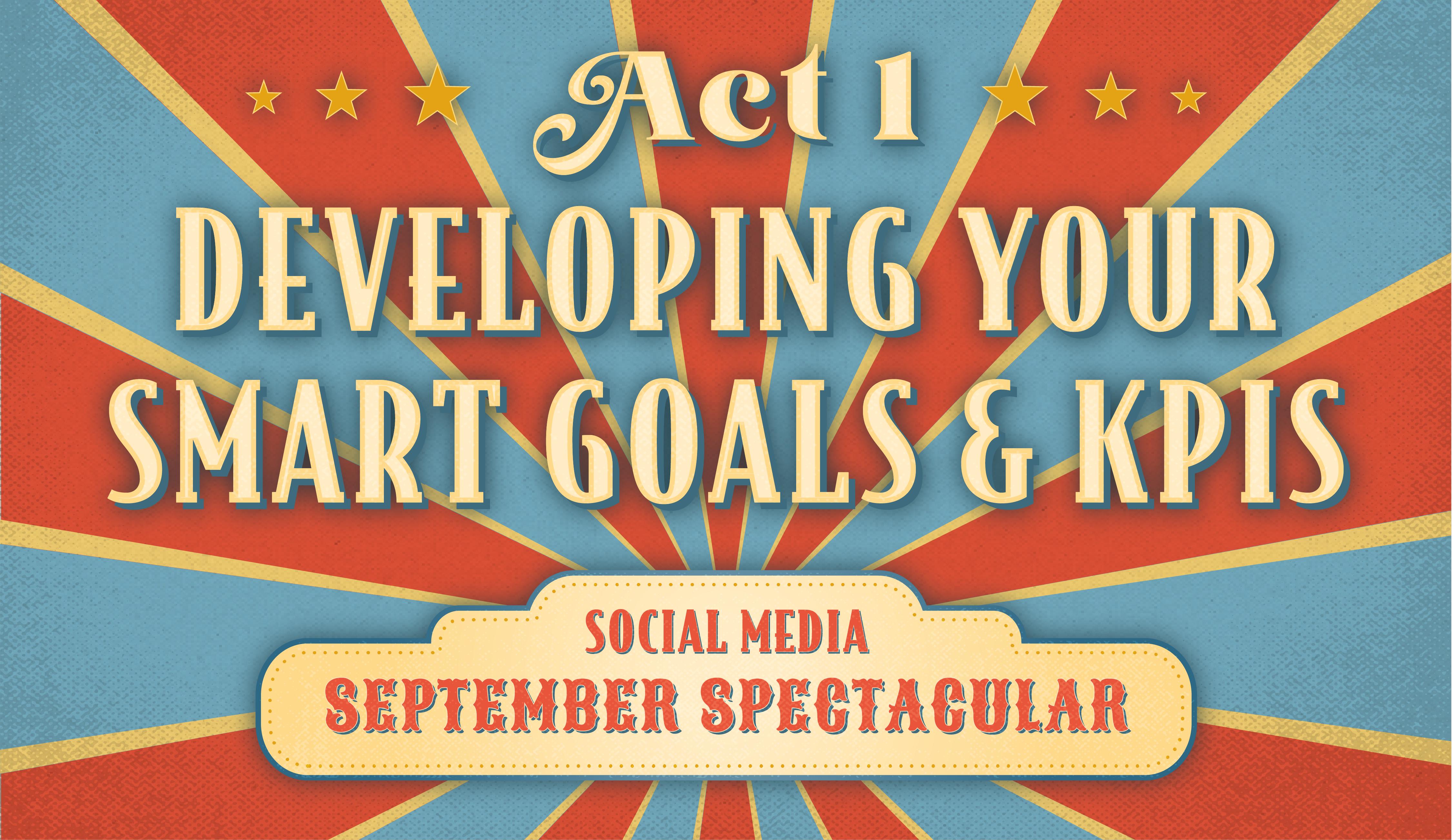 Act 1: Developing SMART Goals and KPIs | Social Media September Spectacular