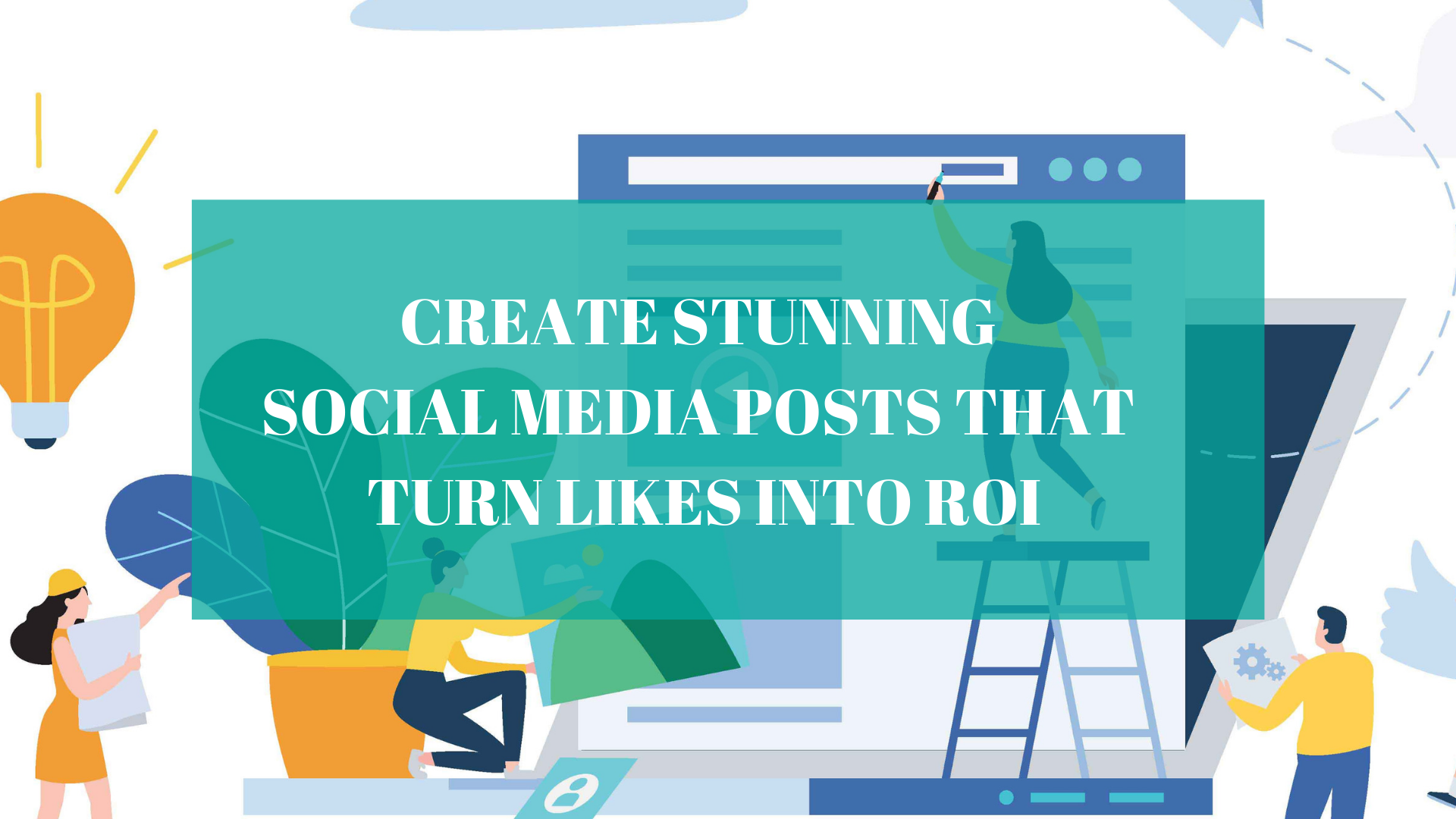 How to Create Stunning Social Media Posts that Turn Likes into ROI